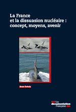 Télécharger cet ebook : La France et la dissuasion nucléaire : concept, moyens, avenir