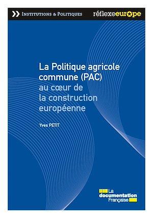Téléchargez le livre :  La Politique agricole commune (PAC) au coeur de la construction européenne