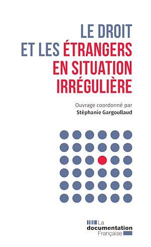 Téléchargez le livre :  Le droit et les étrangers en situation irrégulière