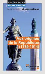 Télécharger le livre :  Aux origines de la République (1789-1914)