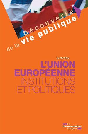 Téléchargez le livre :  L'Union européenne : Institutions et politiques - 5e édition