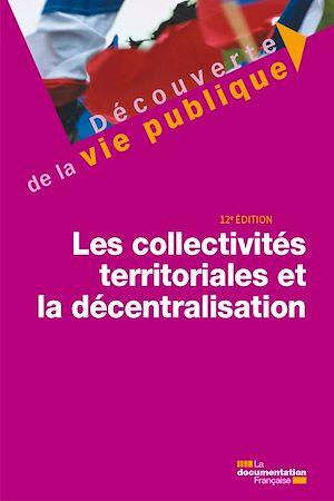 Téléchargez le livre :  Les collectivités territoriales et la décentralisation - 12e édition