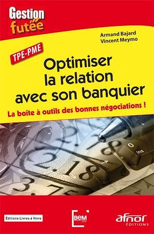 Téléchargez le livre :  Optimiser la relation avec son banquier