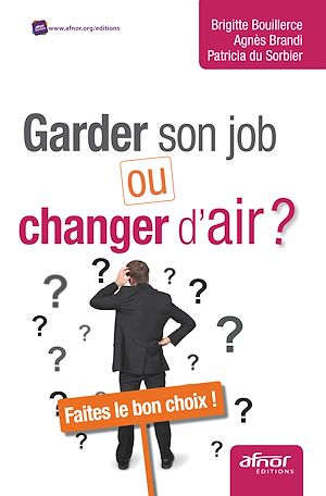 Téléchargez le livre :  Garder son job ou changer d'air - Faites le bon choix !