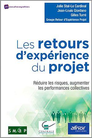 Téléchargez le livre :  Les retours d'expérience du projet - Réduire les risques, augmenter les performances collectives