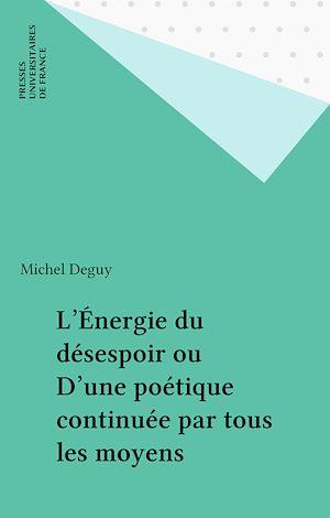 Téléchargez le livre :  L'Énergie du désespoir ou D'une poétique continuée par tous les moyens