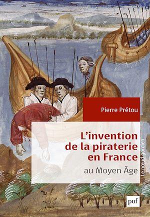 Téléchargez le livre :  L'invention de la piraterie en France au Moyen Âge