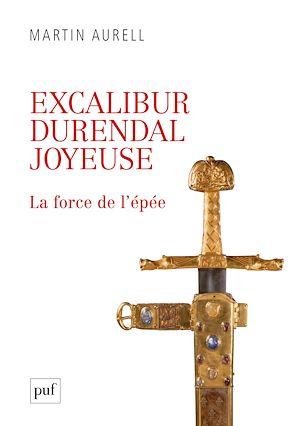 Téléchargez le livre :  Excalibur, Durendal, Joyeuse : la force de l'épée