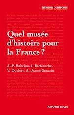 Télécharger le livre :  Quel musée d'histoire pour la France ?