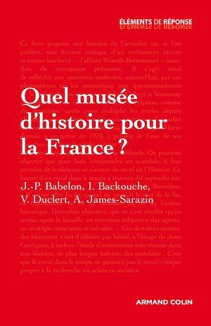 Téléchargez le livre :  Quel musée d'histoire pour la France ?