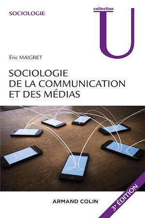 Téléchargez le livre :  Sociologie de la communication et des médias. 3e édition