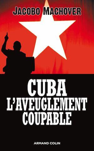 Téléchargez le livre :  Cuba : l'aveuglement coupable