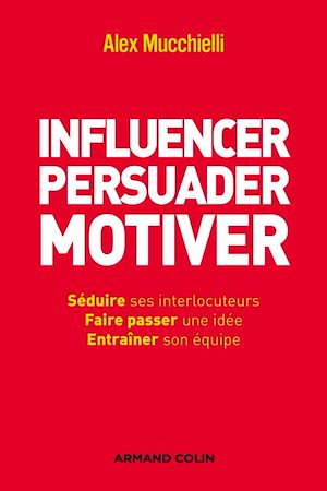 Téléchargez le livre :  Influencer, persuader, motiver
