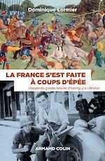 Télécharger le livre :  La France s'est faite à coups d'épée