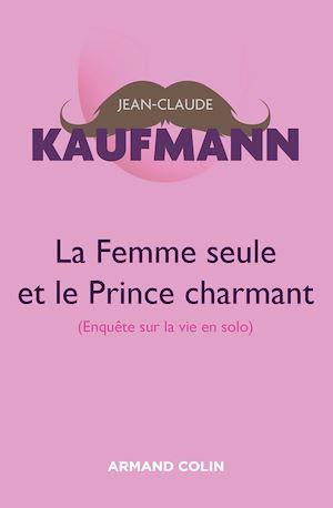 Téléchargez le livre :  La femme seule et le Prince charmant - 3e édition