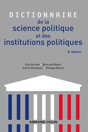 Téléchargez le livre :  Dictionnaire de la science politique et des institutions politiques - 8e édition
