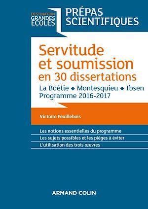 Téléchargez le livre :  Servitude et Soumission en 30 dissertations - Prépas scientifiques 2016-2017