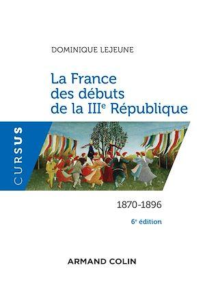 Téléchargez le livre :  La France des débuts de la IIIe République - 6e éd.