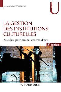 La gestion des institutions culturelles - 3e éd.