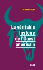Télécharger le livre :  La véritable histoire de l'Ouest américain