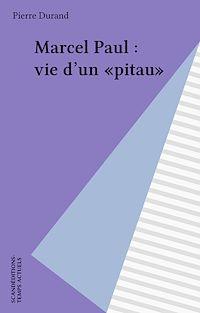 Télécharger le livre : Marcel Paul : vie d'un «pitau»