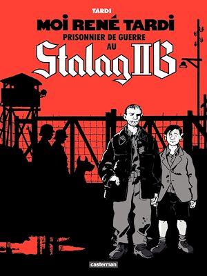 Téléchargez le livre :  Moi René Tardi, prisonnier de guerre au Stalag IIB (Tome 1)