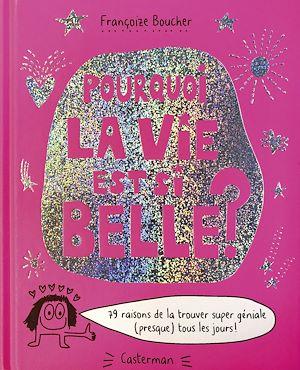 Téléchargez le livre :  Pourquoi la vie est si belle ? - 79 raisons de la trouver super géniale (presque) tous les jours !