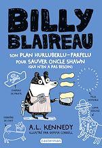 Télécharger le livre :  Billy Blaireau (Tome 2) - Son plan hurluberlu-farfelu pour sauver oncle Shawn (qui n'en a pas besoin)