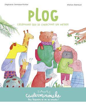 Téléchargez le livre :  Casterminouche - Plog, l'éléphant qui se cherchait un métier