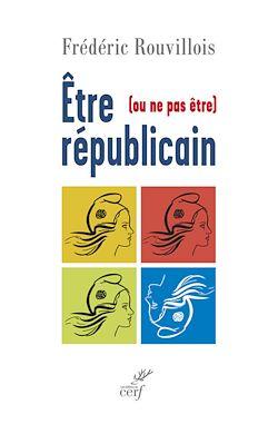 Téléchargez le livre numérique:  Être (ou ne pas être) républicain