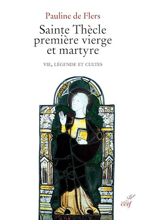 Téléchargez le livre :  Sainte Thècle première vierge et martyre - Vie, légende et cultes
