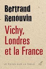 Télécharger le livre :  Vichy, Londres et la France