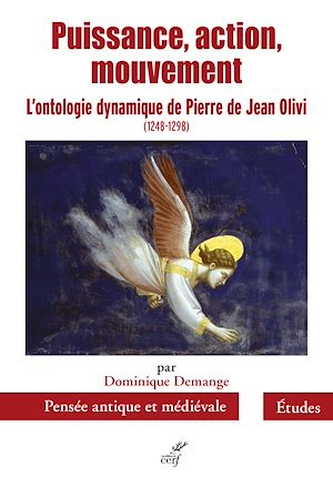Téléchargez le livre :  Puissance, action, mouvement - L'ontologie dynamique de Pierre de Jean Olivi (1248-1298)