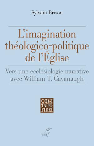 Téléchargez le livre :  L'imagination théologico-politique de l'Eglise - Vers une ecclésiologie narrative avec William T. Ca