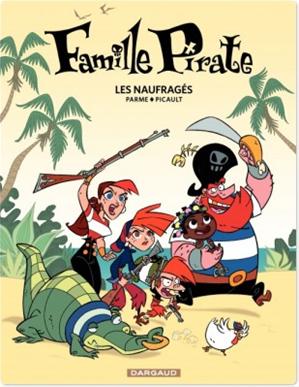 Téléchargez le livre :  Famille Pirate - Tome 1 - Les Naufragés (1)