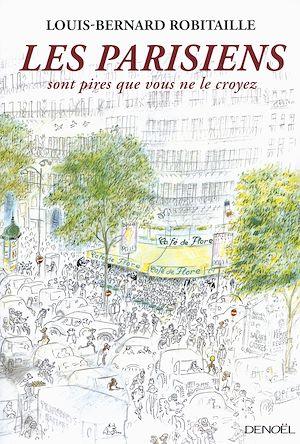 Téléchargez le livre :  Les Parisiens sont pires que vous ne le croyez