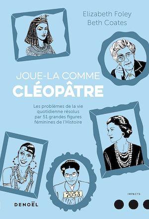 Téléchargez le livre :  Joue-la comme Cléopâtre