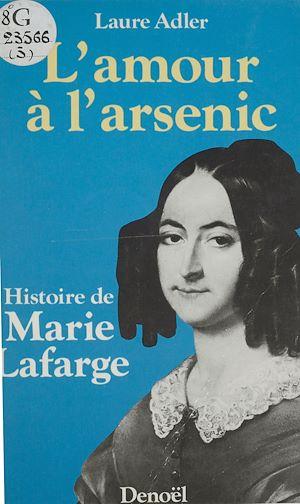 Téléchargez le livre :  L'Amour à l'arsenic : histoire de Marie Lafarge