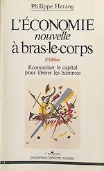 Télécharger cet ebook : L'économie nouvelle à bras-le-corps : économiser le capital pour libérer les hommes
