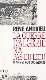 Télécharger cet ebook : La guerre d'Algérie n'a pas eu lieu : 8 ans et 600000 morts