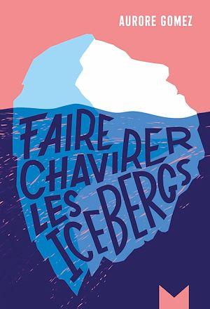 Téléchargez le livre :  Faire chavirer les icebergs