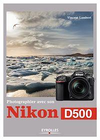 Télécharger le livre : Photographier avec son Nikon D500