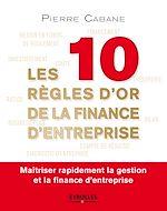 Télécharger le livre :  Les dix règles d'or de la finance d'entreprise