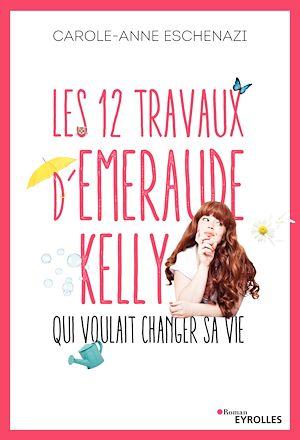 Téléchargez le livre :  Les 12 travaux d'Emeraude Kelly qui voulait changer sa vie