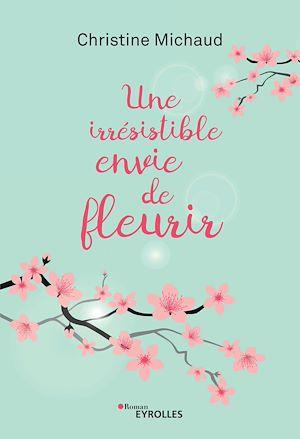 Téléchargez le livre :  Une irrésistible envie de fleurir