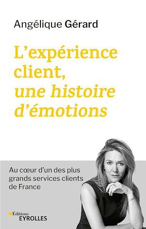 Téléchargez le livre :  L'expérience client, une histoire d'émotions