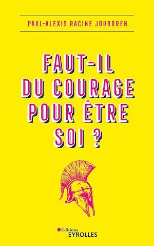 Téléchargez le livre :  Faut-il du courage pour être soi ?