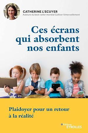 Téléchargez le livre :  Ces écrans qui absorbent nos enfants