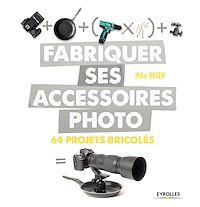 Télécharger le livre : Fabriquer ses accessoires photo