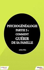 Télécharger le livre :  Psychogénéalogie - Partie 5